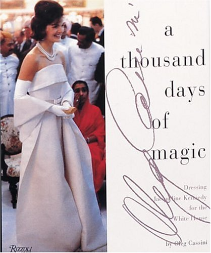 Cassini, A Thousand Days of Magic: Dressing Jacqueline Kennedy for the White House
